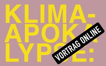 KLIMA-APOKALYPSE: Vortrag von Axel Schubert jetzt online