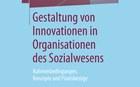Gestaltung von Innovationen in Organisationen des Sozialwesens