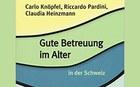 Neues Buch: «Gute Betreuung im Alter in der Schweiz»