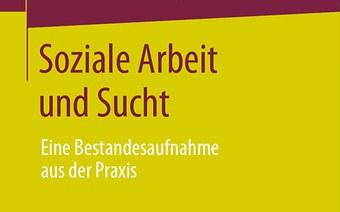 Neues Buch «Soziale Arbeit und Sucht»