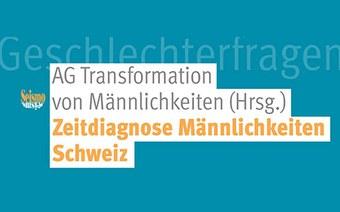 Neues Buch «Zeitdiagnose Männlichkeiten Schweiz»