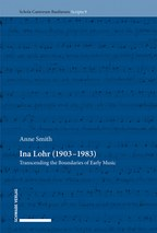 Anne Smith: Ina Lohr (1903–1983) - Transcending the Boundaries of Early Music